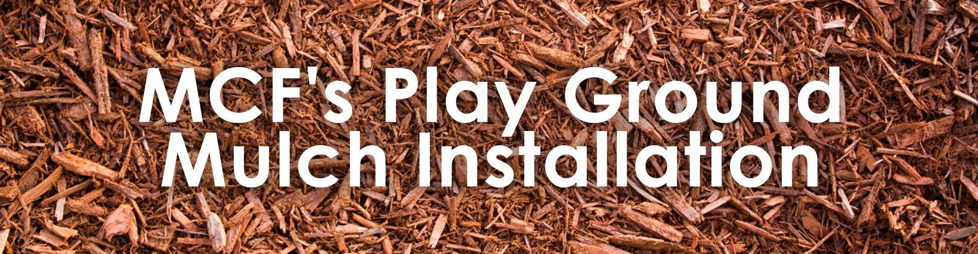 MCF's Play Ground Mulch Installation